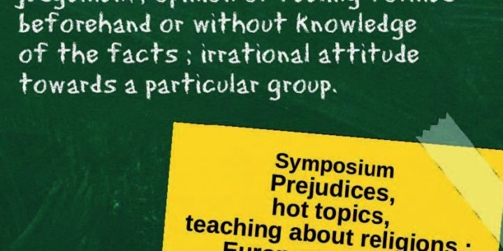 Symposium Prejudices, hot topics, teaching about religions: European answers